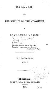 Calavar: Or, The Knight of the Conquest: a Romance of Mexico, Volume 1