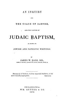 An Inquiry Into the Usage of Baptizo  and the Nature of Judaic Baptism PDF