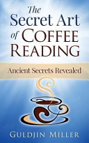 The Secret Art Of Coffee Reading Ancient Secret Revealed Book PDF