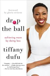 Drop the Ball: Achieving More by Doing Less