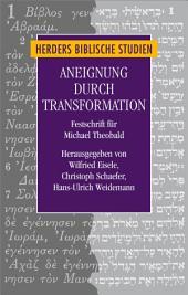 Aneignung durch Transformation: Beiträge zur Analyse von Überlieferungsprozessen im frühen Christentum. Festschrift für Michael Theobald