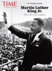 TIME Martin Luther King Jr.: His Life and Legacy