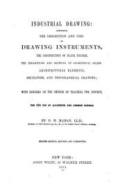 Industrial Drawing: Comprising the Description and Uses of Drawing Instruments, the Construction of Plane Figures, the Projections and Sections of Geometrical Solids, Architectural Elements, Mechanism, and Topographical Drawing ...
