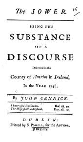 The Sower. Being the Substance of a Discourse Delivered in the County of Antrim ... in the Year 1748