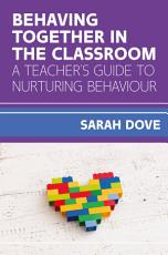 Behaving Together in the Classroom  A Teacher s Guide to Nurturing Behaviour PDF