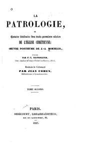La patrologie, ou Histoire littéraire des trois premiers siècles de l'Eglise Chrétienne: Volume2