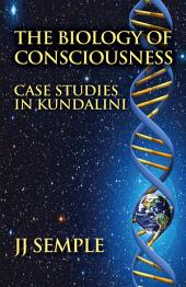 The Biology of Consciousness: Case Studies in Kundalini