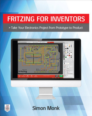 Fritzing for Inventors  Take Your Electronics Project from Prototype to Product PDF