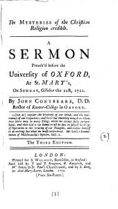 The Mysteries of the Christian Religion Credible: A Sermon Preach'd Before the University of Oxford, at St. Mary's, on Sunday, October the 21st, 1722, Volume 2