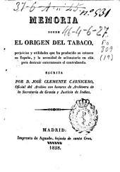 Memoria sobre el origen del tabaco: perjuicios y utilidades que ha producido su estanco en España, y la necesidad de aclimatarlo en ella para destruir enteramente el contrabando