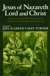 Jesus of Nazareth Lord and Christ: Essays on the Historical Jesus And