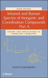 Infrared and Raman Spectra of Inorganic and Coordination Compounds, Part A: Theory and Applications in Inorganic Chemistry, Edition 6