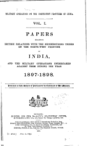 Military Operations on the North-west Frontiers of India: Papers Regarding the British Relations with the Neighboring Tribes of the North-west Frontier of India, 1897-98