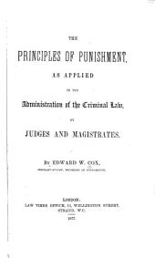 The Principles of Punishment: As Applied in the Administration of the Criminal Law, by Judges and Magistrates