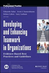 Developing and Enhancing Teamwork in Organizations: Evidence-based Best Practices and Guidelines