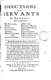 Directions to Servants in General;: And in Particular to the Butler, Cook, Footman, Coachman, Groom, House-steward, and Land-steward, Porter, Dairy-maid, Chamber-maid, Nurse, Laundress, House-keeper, Tutoress, Or Governess, Volume 1