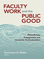 Faculty Work and the Public Good: Philanthropy Engagement and Academic Professionalism