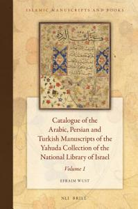 Catalogue of the Arabic  Persian  and Turkish Manuscripts of the Yahuda Collection of the National Library of Israel Volume 1 PDF