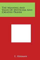 The Meaning and Value of Mysticism and Creative Prayer