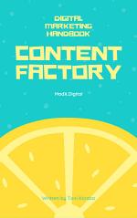 Content Factory: Handbook for Crafting Stories and Winning Audiences in 2021