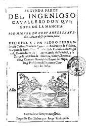 Segunda parte. Del ingenioso cauallero don Quixote de la Mancha. Por Miguel de Ceruantes Saauedra, autore de su primera parte. Dirigida a don Pedro Fernandez de Castro, ...