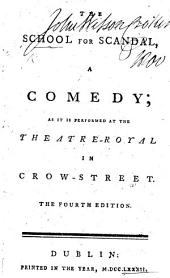 The School for Scandal,: A Comedy; as it is Performed at the Theatre-Royal in Crow-Street