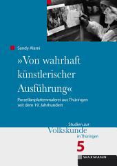"""'Von wahrhaft künstlerischer Ausführung"""": Porzellanplattenmalerei aus Thüringen seit dem 19. Jahrhundert"""