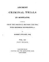 Ancient Criminal Trials in Scotland: Volume 3, Part 2