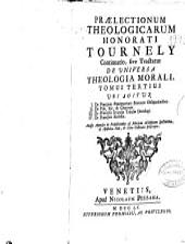 Praelectionum theologicarum Honorati Tournely, continuatio siue Tractatus de vniuersa theologia morali: tomus tertius ...
