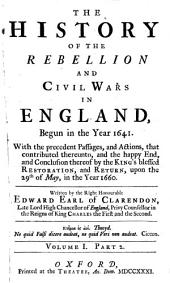The history of the rebellion and civil wars in England, begun in the year 1641: With the precedent passages, and actions, that contributed thereunto, and the happy end, and conclusion thereof by the King's blessed restoration, and return, upon the 29th of May, in the year 1660, Volume 1, Part 2