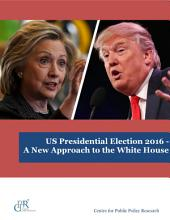 US Presidential Election 2016- A New Approach to the White House