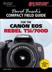 David Busch's Compact Field Guide for the Canon EOS Rebel T5i/700D: Volume 5