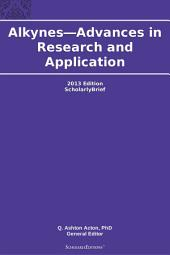 Alkynes—Advances in Research and Application: 2013 Edition: ScholarlyBrief