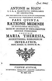 Antonii de Haen ... Ratio medendi in nosocomio practico: quod in gratiam, et emolumentum medicinae studiosorum ...