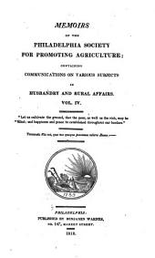Memoirs of the Philadelphia Society for Promoting Agriculture: Containing Communications on Various Subjects in Husbandry & Rural Affairs, Volume 4