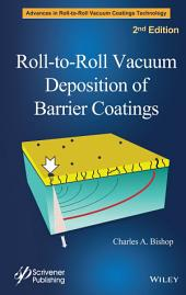 Roll-to-Roll Vacuum Deposition of Barrier Coatings: Edition 2