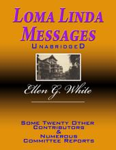 Loma Linda Messages Unabridged