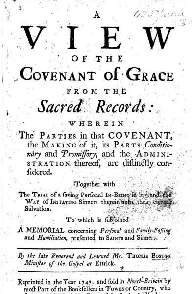 Download A View of the Covenant of Grace  from the Sacred Records  wherein  the parties in the Covenant     and the administrations thereof  are distinctly considered     To which is subjoin d  A Memorial concerning Personal and Family Fasting and Humiliation  presented to Saints and Sinners  Edited by T  Boston  the Younger Book