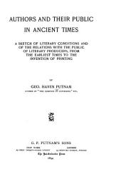 Authors and Their Public in Ancient Times: A Sketch of Literary Conditions and of the Relations with the Public of Literary Producers, from the Earliest Times to the Invention of Printing
