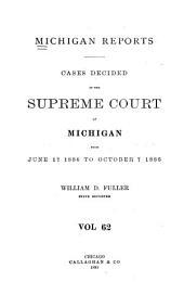 Michigan Reports: Cases Decided in the Supreme Court of Michigan, Volume 62