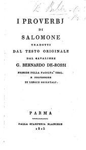 I Proverbj di Salomone, tradotti dal testo originale dal cavaliere G. Bernardo De-Rossi