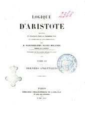 Logique d'Aristote traduite en français pour la premiere fois et accompagnée de notes perpetuelles par J. Barthélemy Saint-Hilaire: Derniers analytiques, Volume3