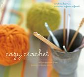 Cozy Crochet: Learn to Make 26 Fun Projects From Fashion to Home Decor