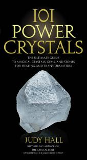 101 Power Crystals: The Ultimate Guide to Magical Crystals, Gems, and Stones for Healing and Transformation