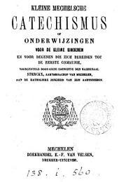 Kleine Mechelsche catechismus, of onderwijzingen voor de kleine kinderen, voorgesteld door den kardinaal Sterckx