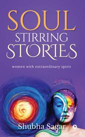 Soul Stirring Stories: women with extraordinary spirit