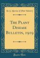 The Plant Disease Bulletin  1919  Classic Reprint