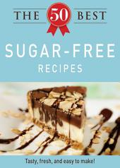 The 50 Best Sugar-Free Recipes: Tasty, fresh, and easy to make!