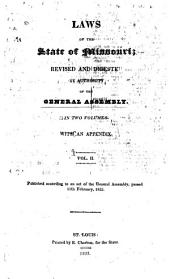 Laws of the State of Missouri: Revised and Digested by Authority of the General Assembly. With an Appendix. Published According to an Act of the General Assembly, Passed 21st February, 1825, Volume 2