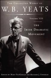 The Collected Works of W.B. Yeats Volume VIII: The Irish Dramatic Movement: Volume 8